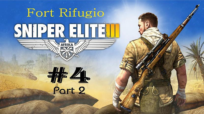 Autors: SilverGun Games Sniper Elite 3 - Mission 4 - Fort Rifugio - Part 2