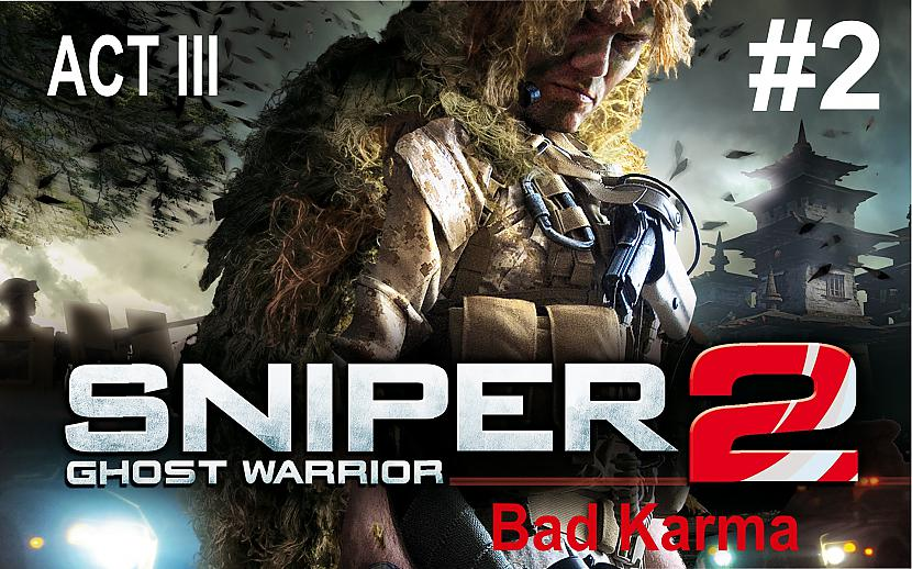 Autors: SilverGun Games Sniper:Ghost Warrior 2 - ACT III - # 2 - Bad Karma