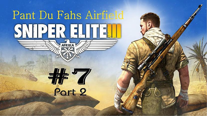 Autors: SilverGun Games Sniper Elite 3 - Mission 7 - Pant Du Fahs Airfield - Part 2